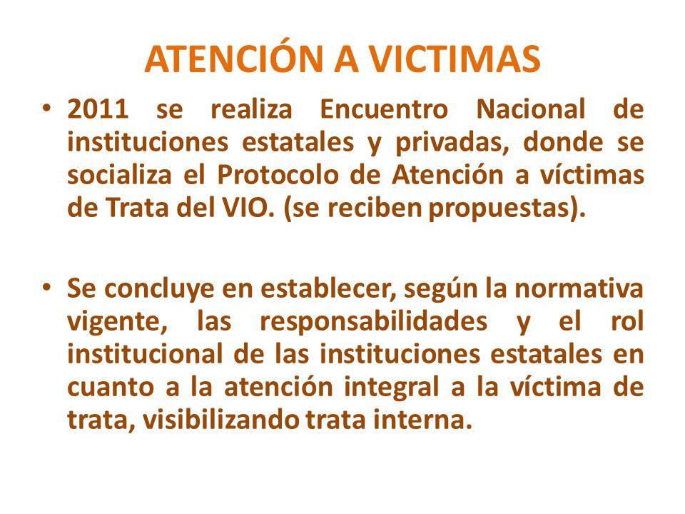 ATENCIÓN A VICTIMAS 2011 se realiza Encuentro Nacional de instituciones estatales y privadas, donde se socializa el Protocolo de Atención a víctimas de Trata del VIO.