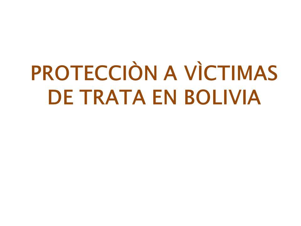 PROTECCIÒN A VÌCTIMAS DE TRATA EN BOLIVIA