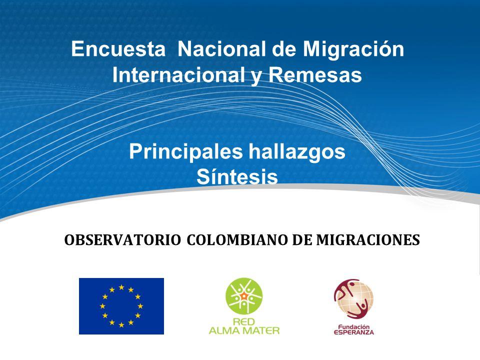 OBSERVATORIO COLOMBIANO DE MIGRACIONES Encuesta Nacional de Migración Internacional y Remesas Principales hallazgos Síntesis