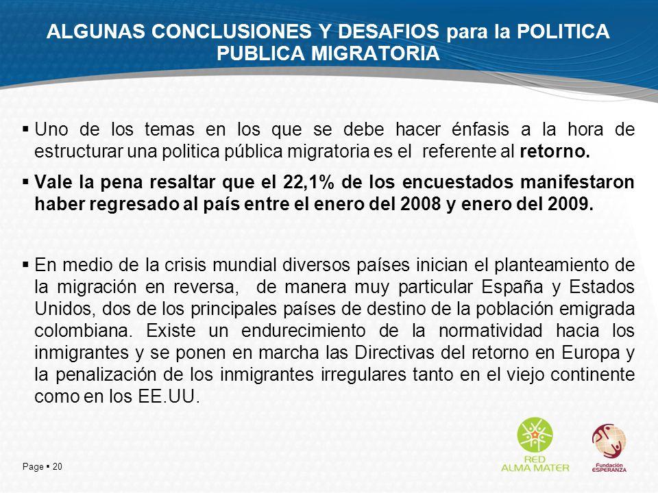 Page 20 ALGUNAS CONCLUSIONES Y DESAFIOS para la POLITICA PUBLICA MIGRATORIA Uno de los temas en los que se debe hacer énfasis a la hora de estructurar una politica pública migratoria es el referente al retorno.