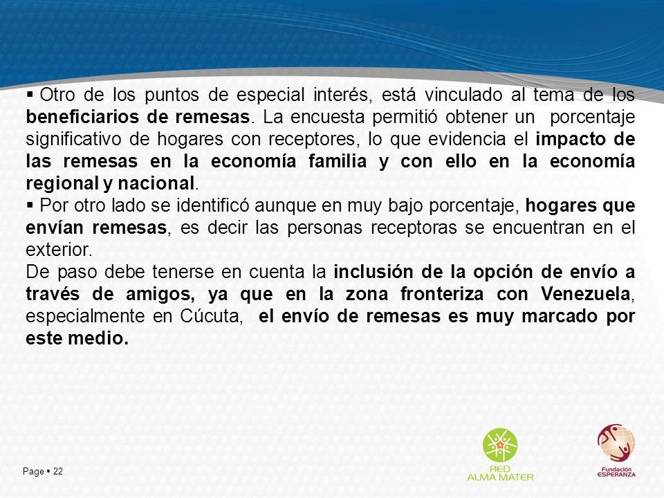 Page 22 Otro de los puntos de especial interés, está vinculado al tema de los beneficiarios de remesas. La encuesta permitió obtener un porcentaje sig