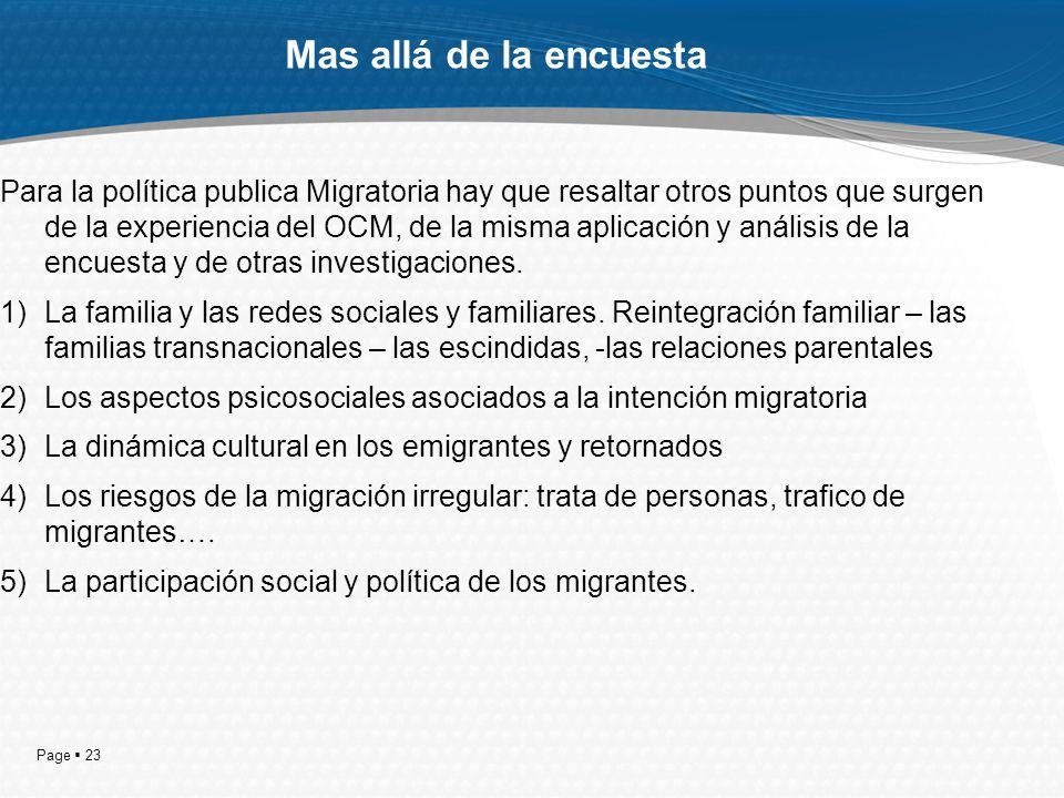 Page 23 Mas allá de la encuesta Para la política publica Migratoria hay que resaltar otros puntos que surgen de la experiencia del OCM, de la misma aplicación y análisis de la encuesta y de otras investigaciones.