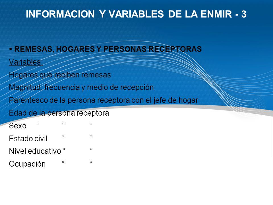 INFORMACION Y VARIABLES DE LA ENMIR - 3 REMESAS, HOGARES Y PERSONAS RECEPTORAS Variables: Hogares que reciben remesas Magnitud, frecuencia y medio de