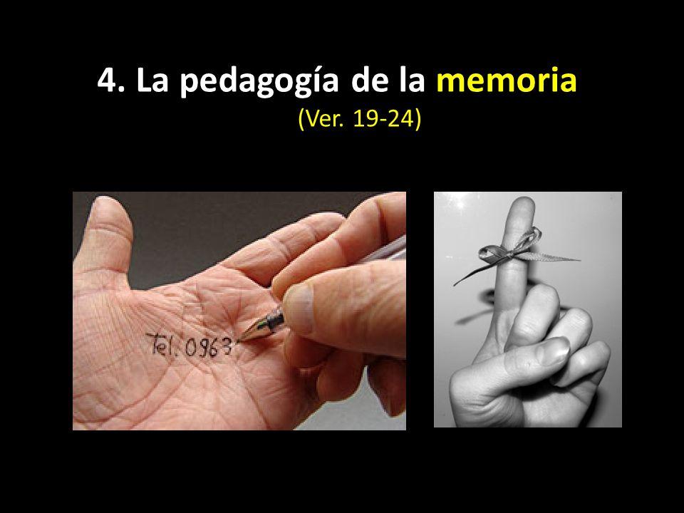 4.La pedagogía de la memoria (Ver. 19-24)