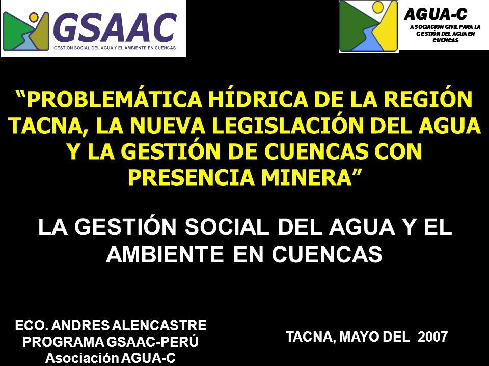 LA GESTIÓN SOCIAL DEL AGUA Y EL AMBIENTE EN CUENCAS PROBLEMÁTICA HÍDRICA DE LA REGIÓN TACNA, LA NUEVA LEGISLACIÓN DEL AGUA Y LA GESTIÓN DE CUENCAS CON