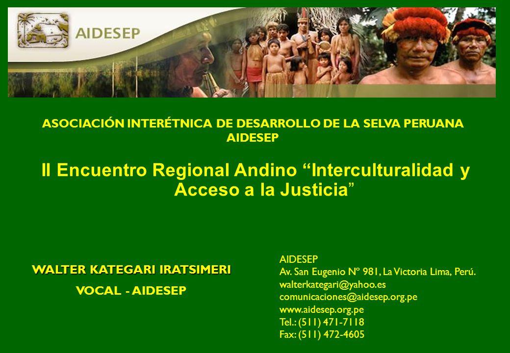 ASOCIACIÓN INTERÉTNICA DE DESARROLLO DE LA SELVA PERUANA AIDESEP II Encuentro Regional Andino Interculturalidad y Acceso a la Justicia AIDESEP Av. San