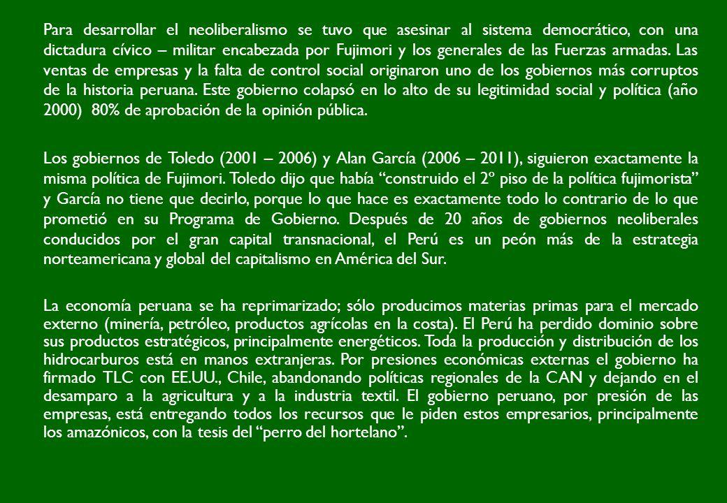 Para desarrollar el neoliberalismo se tuvo que asesinar al sistema democrático, con una dictadura cívico – militar encabezada por Fujimori y los gener