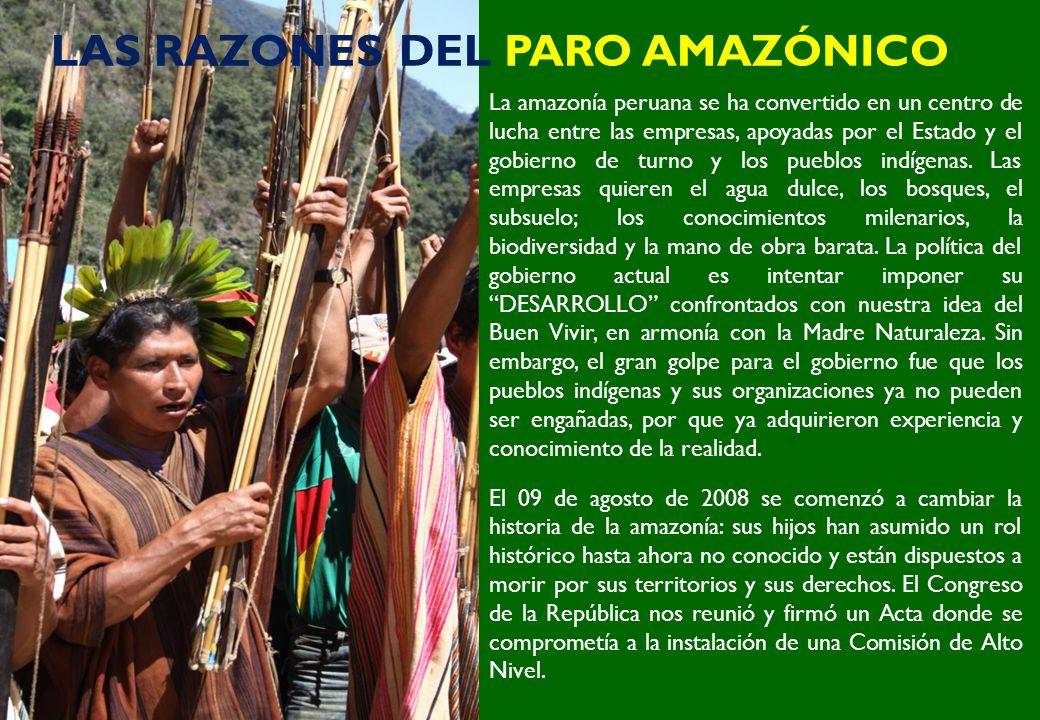 LAS RAZONES DEL PARO AMAZÓNICO La amazonía peruana se ha convertido en un centro de lucha entre las empresas, apoyadas por el Estado y el gobierno de
