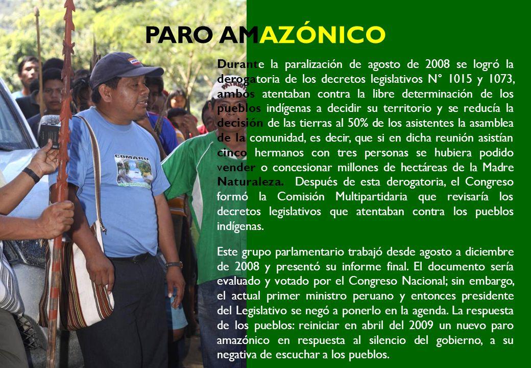 PARO AMAZÓNICO Durante la paralización de agosto de 2008 se logró la derogatoria de los decretos legislativos N° 1015 y 1073, ambos atentaban contra l