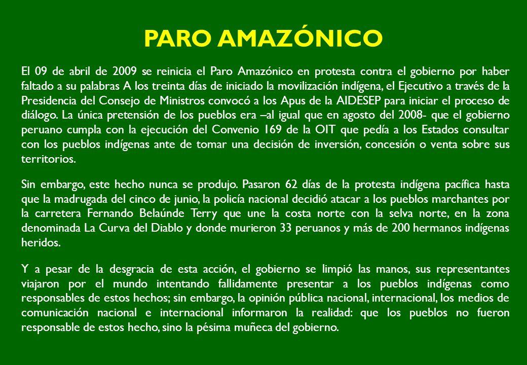 PARO AMAZÓNICO El 09 de abril de 2009 se reinicia el Paro Amazónico en protesta contra el gobierno por haber faltado a su palabras A los treinta días