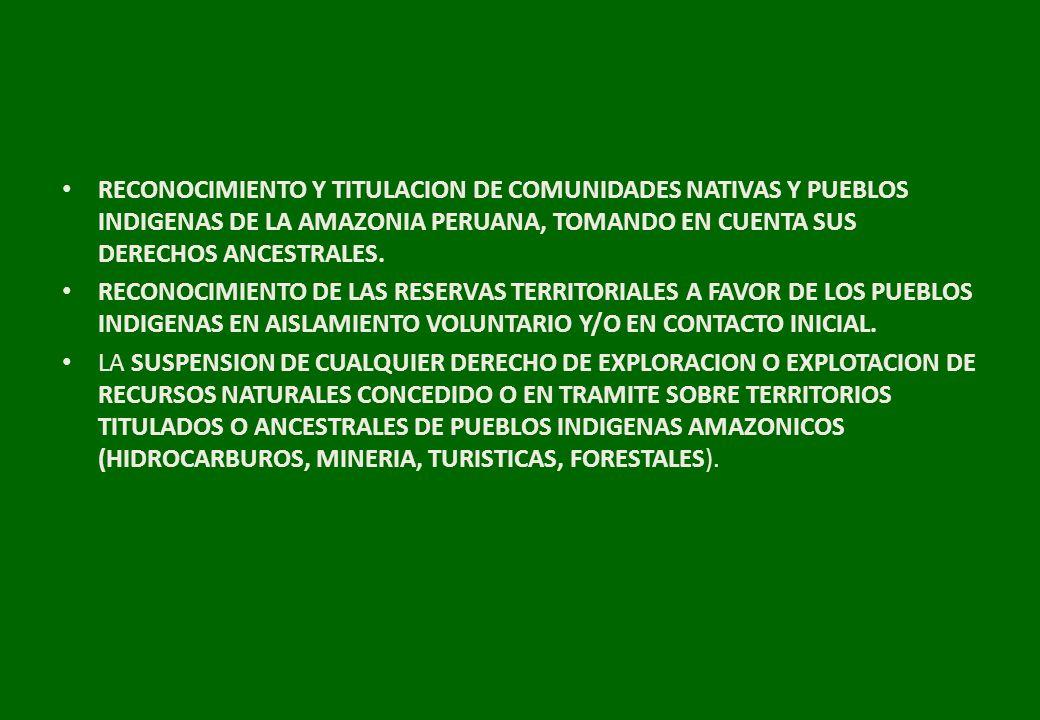 RECONOCIMIENTO Y TITULACION DE COMUNIDADES NATIVAS Y PUEBLOS INDIGENAS DE LA AMAZONIA PERUANA, TOMANDO EN CUENTA SUS DERECHOS ANCESTRALES. RECONOCIMIE