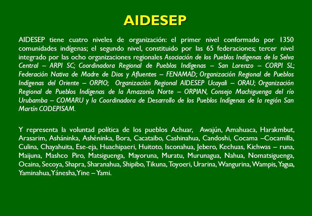 AIDESEP AIDESEP tiene cuatro niveles de organización: el primer nivel conformado por 1350 comunidades indígenas; el segundo nivel, constituido por las