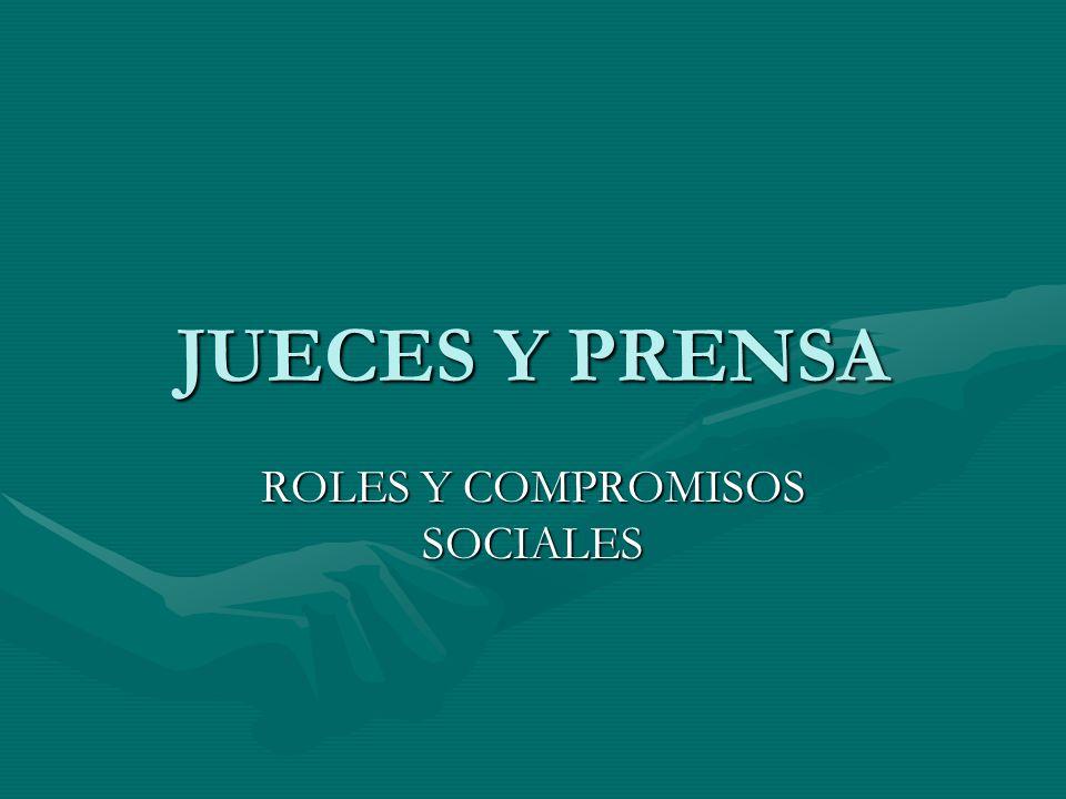 JUECES Y PRENSA ROLES Y COMPROMISOS SOCIALES