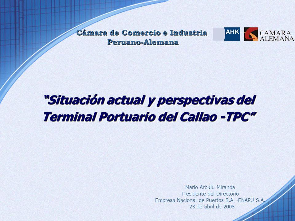 Situación actual y perspectivas del Terminal Portuario del Callao -TPC Mario Arbulú Miranda Presidente del Directorio Empresa Nacional de Puertos S.A.
