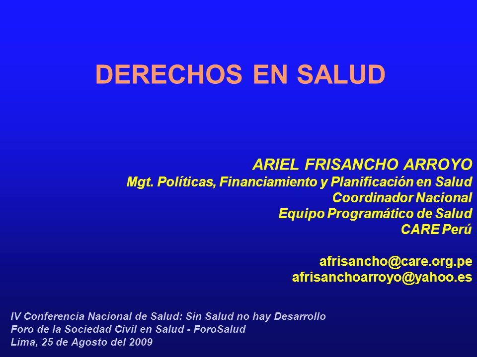 DERECHOS EN SALUD ARIEL FRISANCHO ARROYO Mgt. Políticas, Financiamiento y Planificación en Salud Coordinador Nacional Equipo Programático de Salud CAR