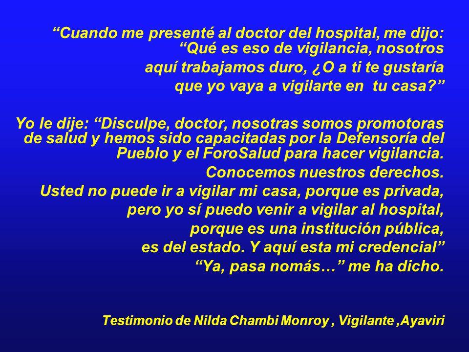 Cuando me presenté al doctor del hospital, me dijo: Qué es eso de vigilancia, nosotros aquí trabajamos duro, ¿O a ti te gustaría que yo vaya a vigilar