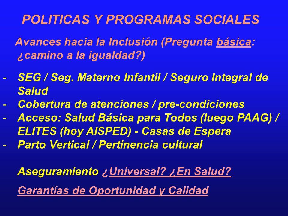 POLITICAS Y PROGRAMAS SOCIALES Avances hacia la Inclusión (Pregunta básica: ¿camino a la igualdad?) -SEG / Seg. Materno Infantil / Seguro Integral de