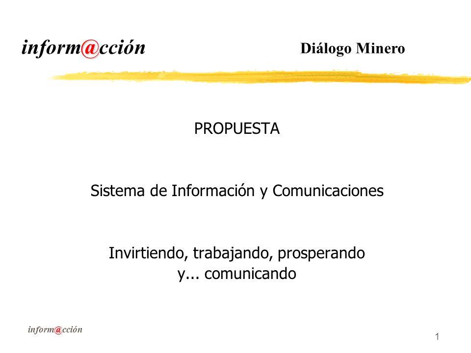 @ inform@cción 1 PROPUESTA Sistema de Información y Comunicaciones Invirtiendo, trabajando, prosperando y...