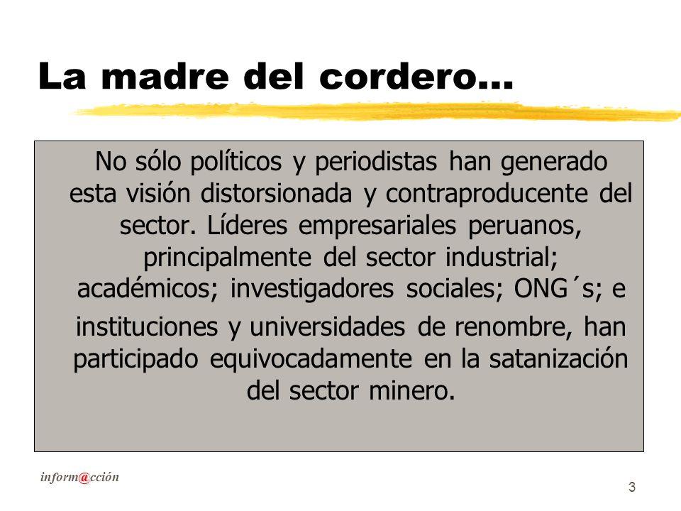 @ inform@cción 3 La madre del cordero… No sólo políticos y periodistas han generado esta visión distorsionada y contraproducente del sector.