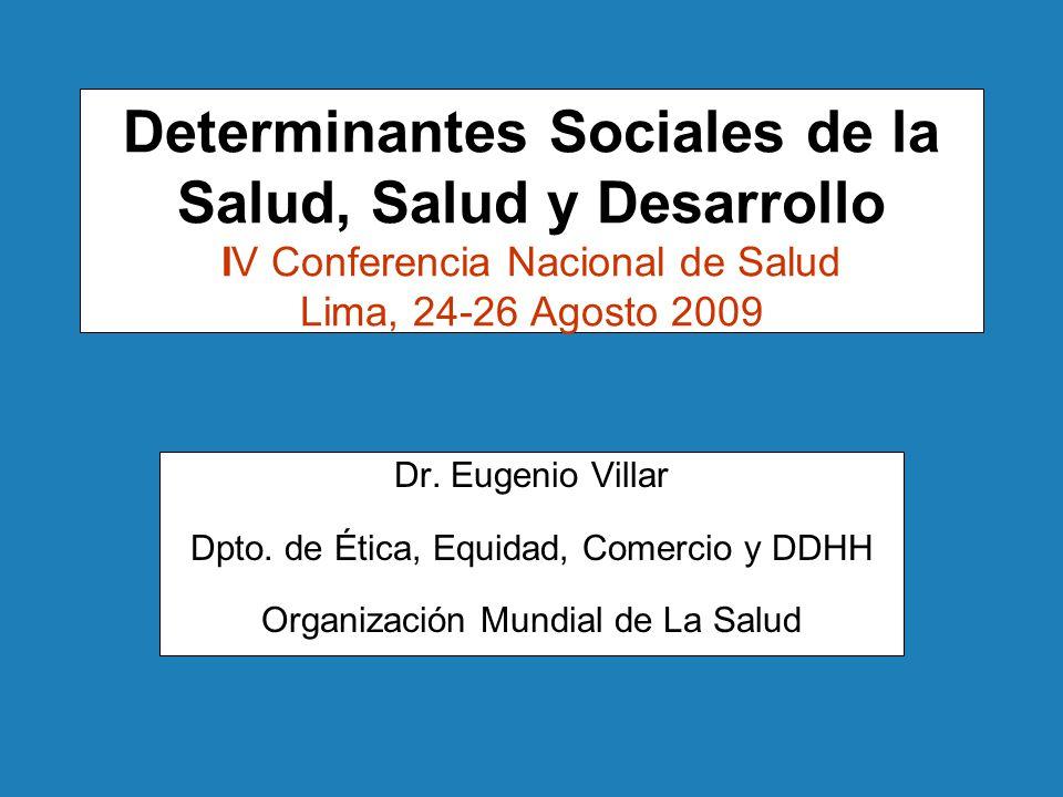 Determinantes Sociales de la Salud, Salud y Desarrollo IV Conferencia Nacional de Salud Lima, 24-26 Agosto 2009 Dr.