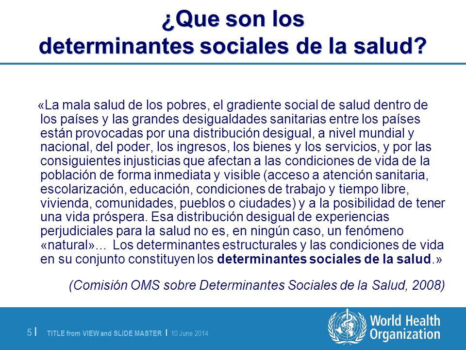 TITLE from VIEW and SLIDE MASTER | 10 June 2014 5 |5 | ¿Que son los determinantes sociales de la salud.