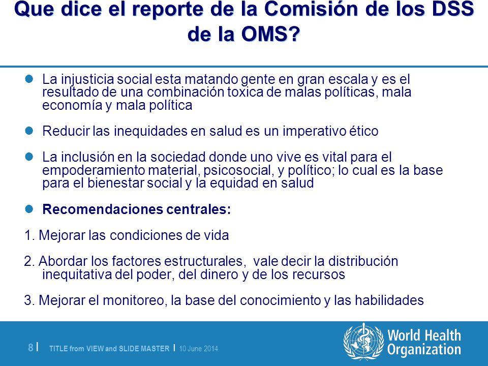 TITLE from VIEW and SLIDE MASTER | 10 June 2014 8 |8 | Que dice el reporte de la Comisión de los DSS de la OMS.