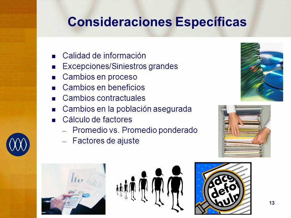 13 Consideraciones Específicas Calidad de información Excepciones/Siniestros grandes Cambios en proceso Cambios en beneficios Cambios contractuales Ca