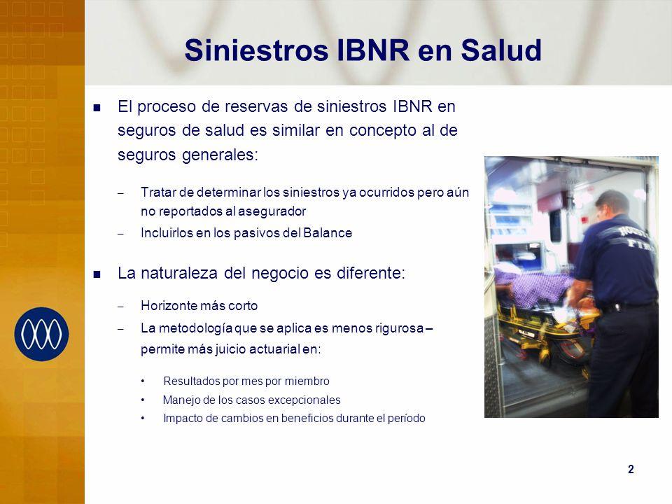 2 Siniestros IBNR en Salud El proceso de reservas de siniestros IBNR en seguros de salud es similar en concepto al de seguros generales: – Tratar de d