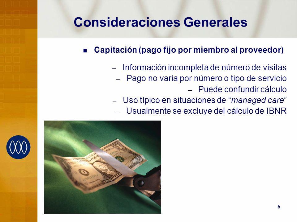 5 Consideraciones Generales Capitación (pago fijo por miembro al proveedor) – Información incompleta de número de visitas – Pago no varia por número o