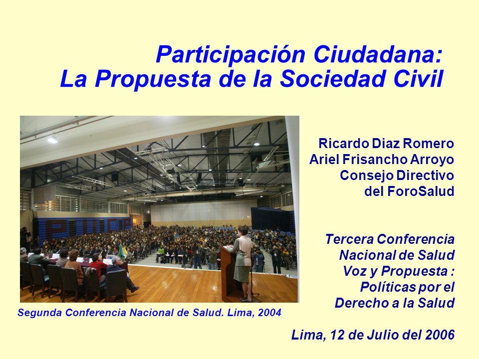 Participación Ciudadana: La Propuesta de la Sociedad Civil Ricardo Diaz Romero Ariel Frisancho Arroyo Consejo Directivo del ForoSalud Tercera Conferen