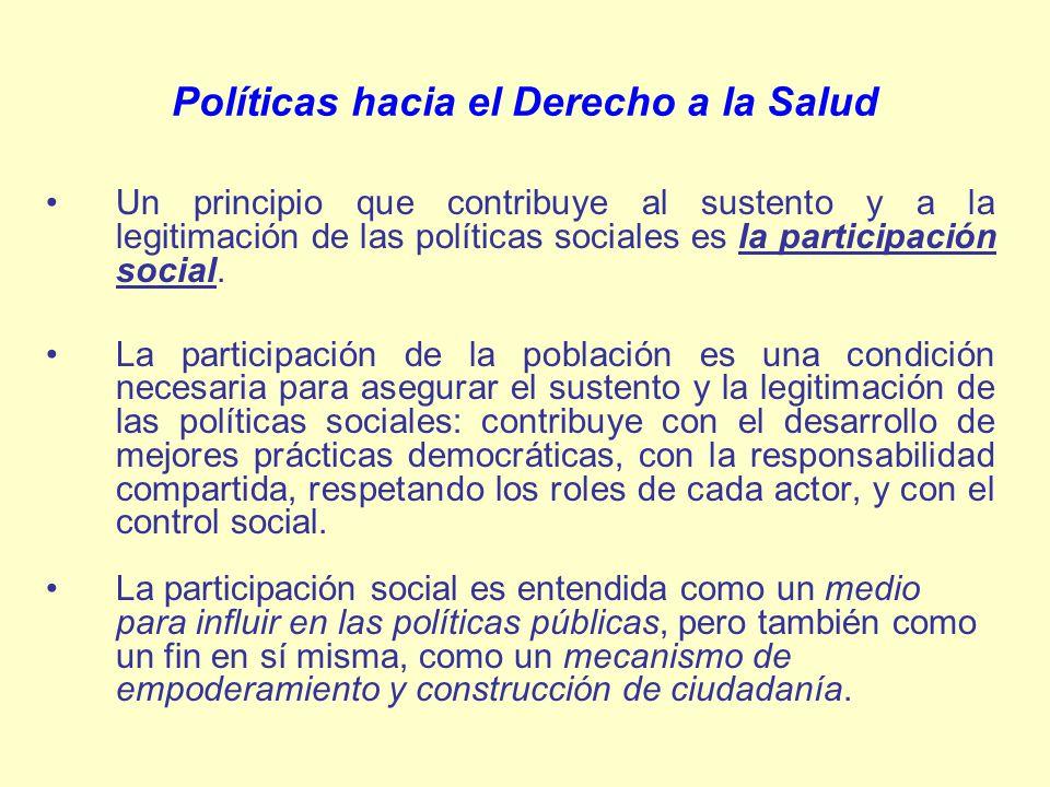 Políticas hacia el Derecho a la Salud Un principio que contribuye al sustento y a la legitimación de las políticas sociales es la participación social
