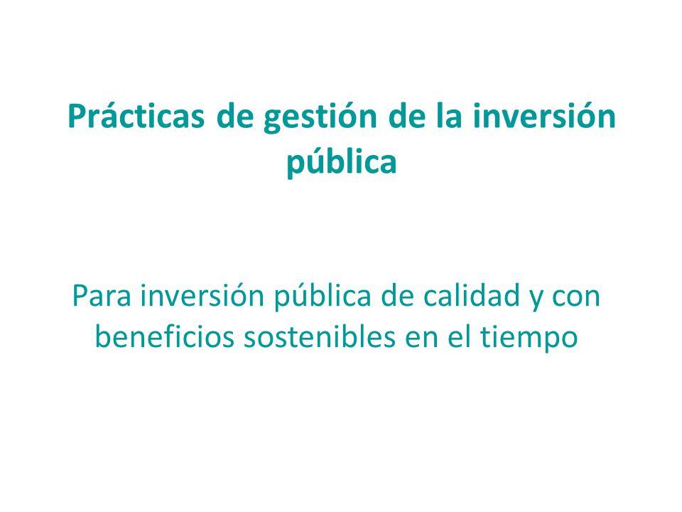Prácticas de gestión de la inversión pública Para inversión pública de calidad y con beneficios sostenibles en el tiempo