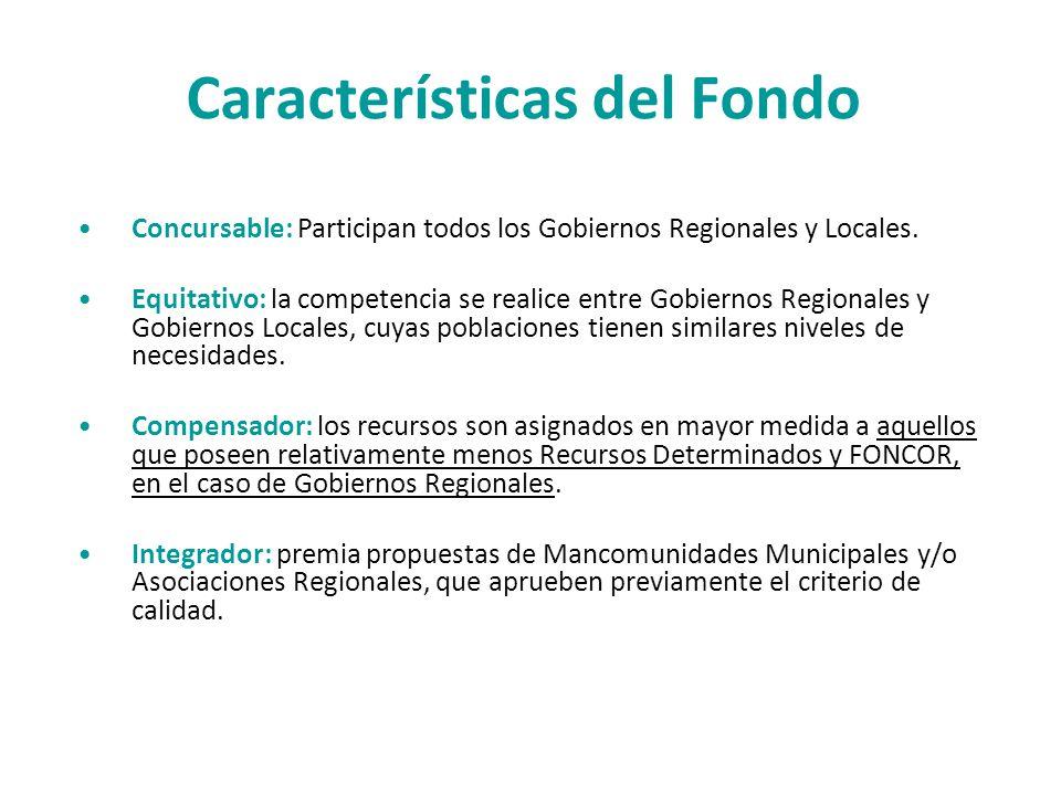 Características del Fondo Concursable: Participan todos los Gobiernos Regionales y Locales. Equitativo: la competencia se realice entre Gobiernos Regi
