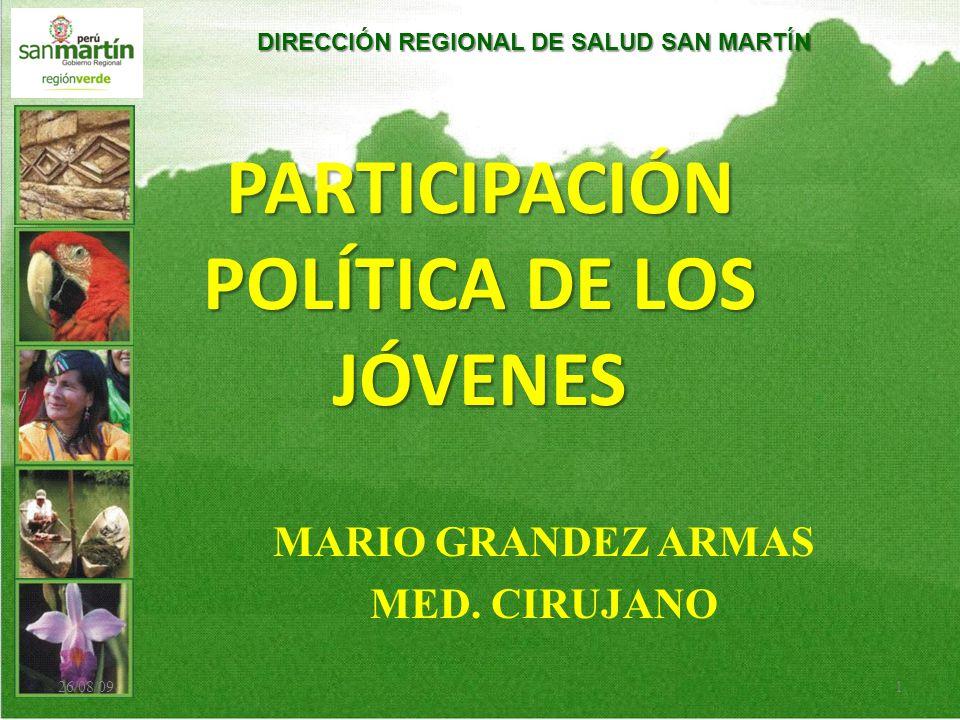 DIRECCIÓN REGIONAL DE SALUD SAN MARTÍN PARTICIPACIÓN POLÍTICA DE LOS JÓVENES MARIO GRANDEZ ARMAS MED. CIRUJANO 26/08/091
