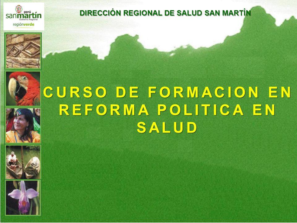 DIRECCIÓN REGIONAL DE SALUD SAN MARTÍN CURSO DE FORMACION EN REFORMA POLITICA EN SALUD