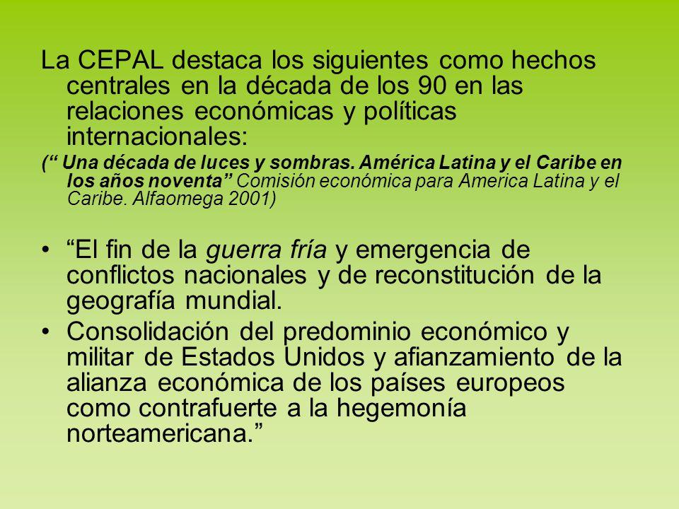 La CEPAL destaca los siguientes como hechos centrales en la década de los 90 en las relaciones económicas y políticas internacionales: ( Una década de