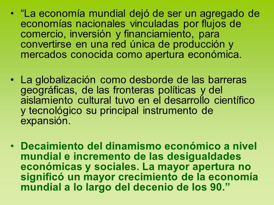La economía mundial dejó de ser un agregado de economías nacionales vinculadas por flujos de comercio, inversión y financiamiento, para convertirse en