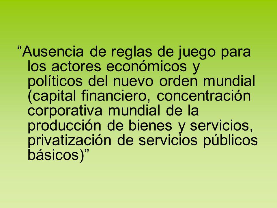 Ausencia de reglas de juego para los actores económicos y políticos del nuevo orden mundial (capital financiero, concentración corporativa mundial de
