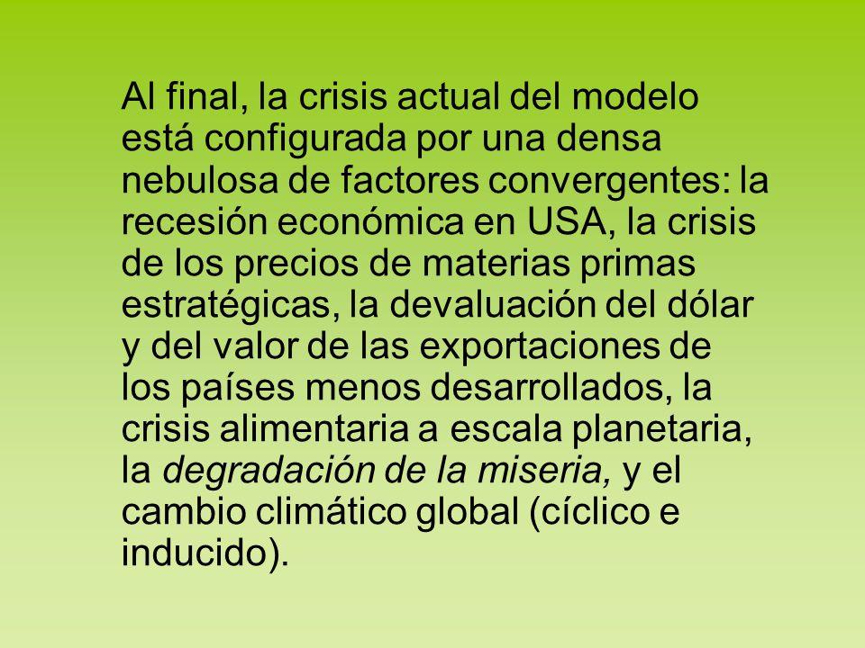 Al final, la crisis actual del modelo está configurada por una densa nebulosa de factores convergentes: la recesión económica en USA, la crisis de los
