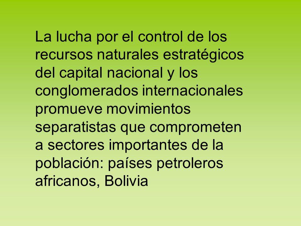 La lucha por el control de los recursos naturales estratégicos del capital nacional y los conglomerados internacionales promueve movimientos separatis