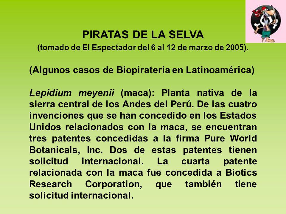 PIRATAS DE LA SELVA (tomado de El Espectador del 6 al 12 de marzo de 2005). (Algunos casos de Biopirateria en Latinoamérica) Lepidium meyenii (maca):