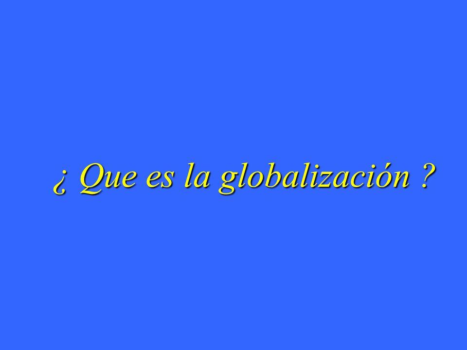¿ Que es la globalización ?