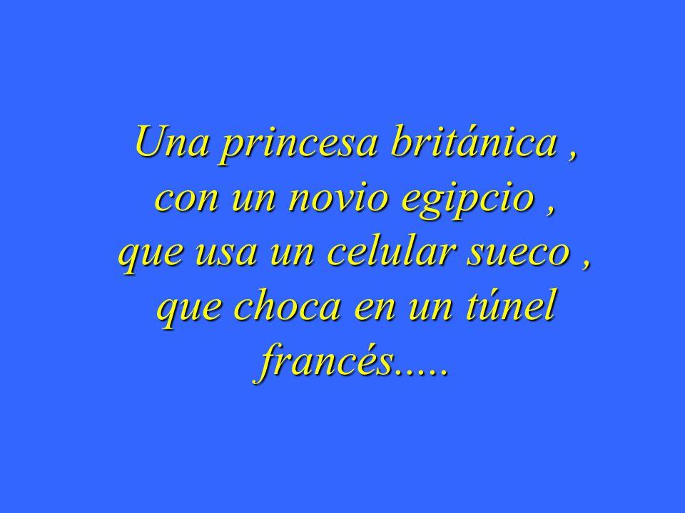 Una princesa británica, con un novio egipcio, que usa un celular sueco, que choca en un túnel francés.....