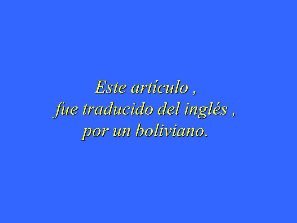 Este artículo, fue traducido del inglés, por un boliviano.