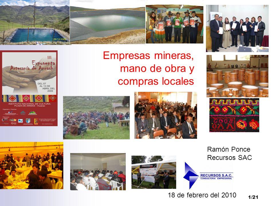 1/21 Empresas mineras, mano de obra y compras locales 18 de febrero del 2010 Ramón Ponce Recursos SAC Empresas mineras, mano de obra y compras locales