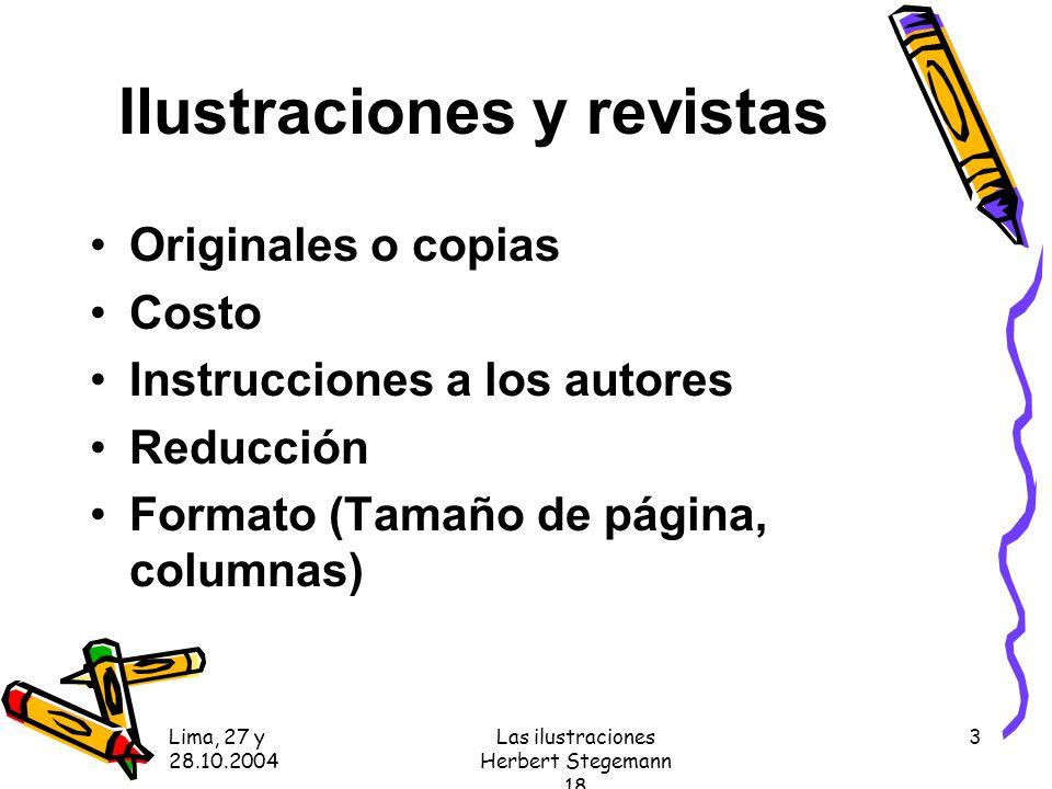 Lima, 27 y 28.10.2004 Las ilustraciones Herbert Stegemann 18 3 Ilustraciones y revistas Originales o copias Costo Instrucciones a los autores Reducción Formato (Tamaño de página, columnas)