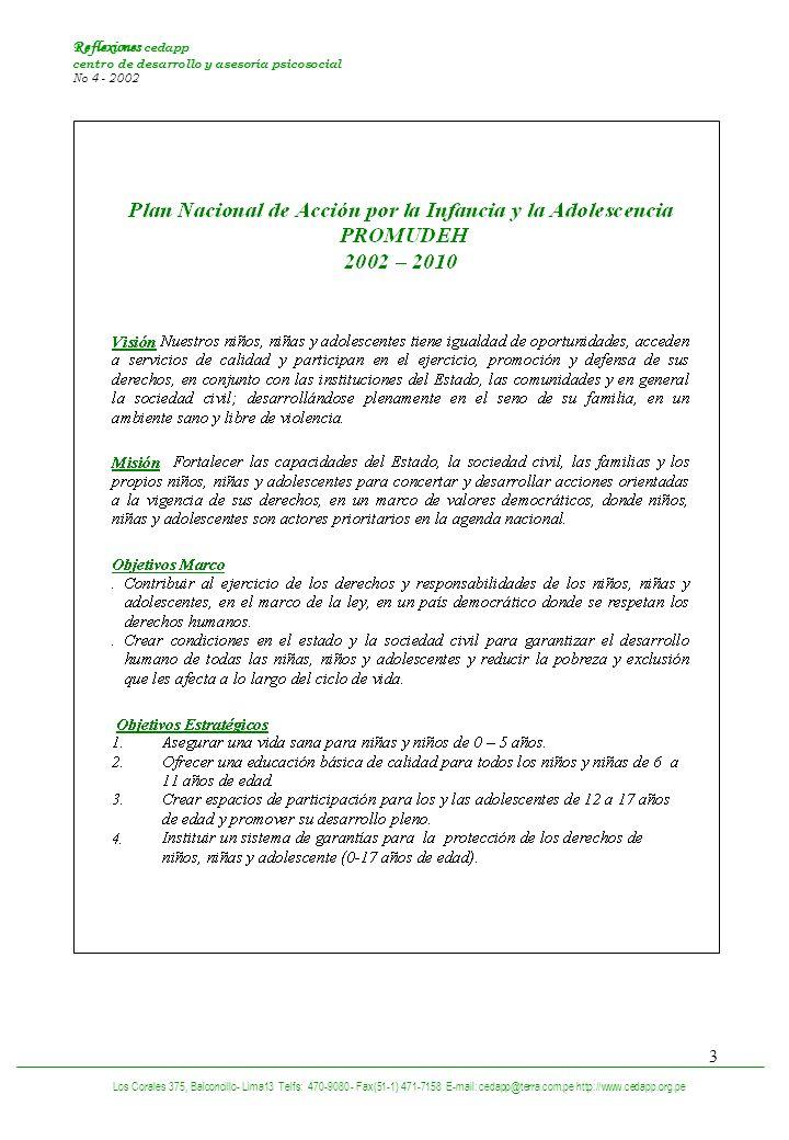 3 Los Corales 375, Balconcillo- Lima13 Telfs: 470-9080 - Fax(51-1) 471-7158 E-mail: cedapp@terra.com.pe http://www.cedapp.org.pe Reflexiones cedapp centro de desarrollo y asesoría psicosocial No 4 - 2002