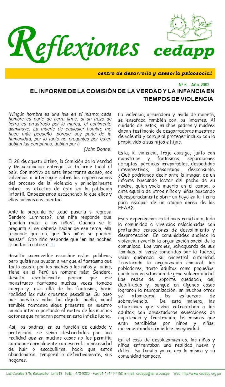 2 Reflexiones cedapp Nº 6 – Año 2003 Los Corales 375, Balconcillo- Lima13 Telfs.: 470-9080 - Fax(51-1) 471-7158 E-mail: cedapp@terra.com.pe Web: http://www.cedapp.org.pe Confinados a rincones de la creciente ciudad, la pobreza iba asentándose cada vez más en las precarias viviendas de la mayoría de desplazados/as, y junto a ella crecían la indiferencia y la marginación.