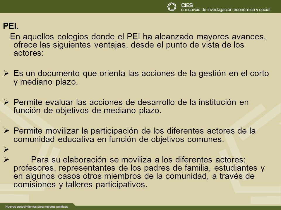 PEI. En aquellos colegios donde el PEI ha alcanzado mayores avances, ofrece las siguientes ventajas, desde el punto de vista de los actores: Es un doc