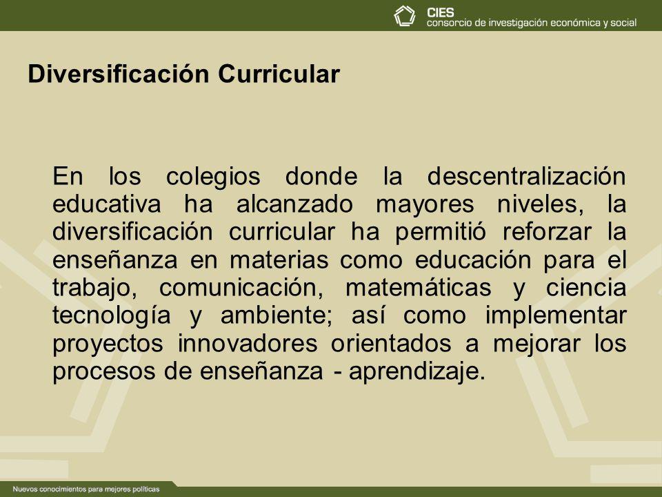 Diversificación Curricular En los colegios donde la descentralización educativa ha alcanzado mayores niveles, la diversificación curricular ha permiti